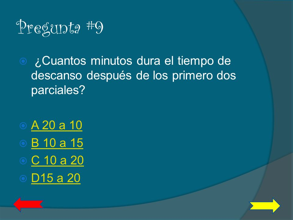 Pregunta #9 ¿Cuantos minutos dura el tiempo de descanso después de los primero dos parciales A 20 a 10.
