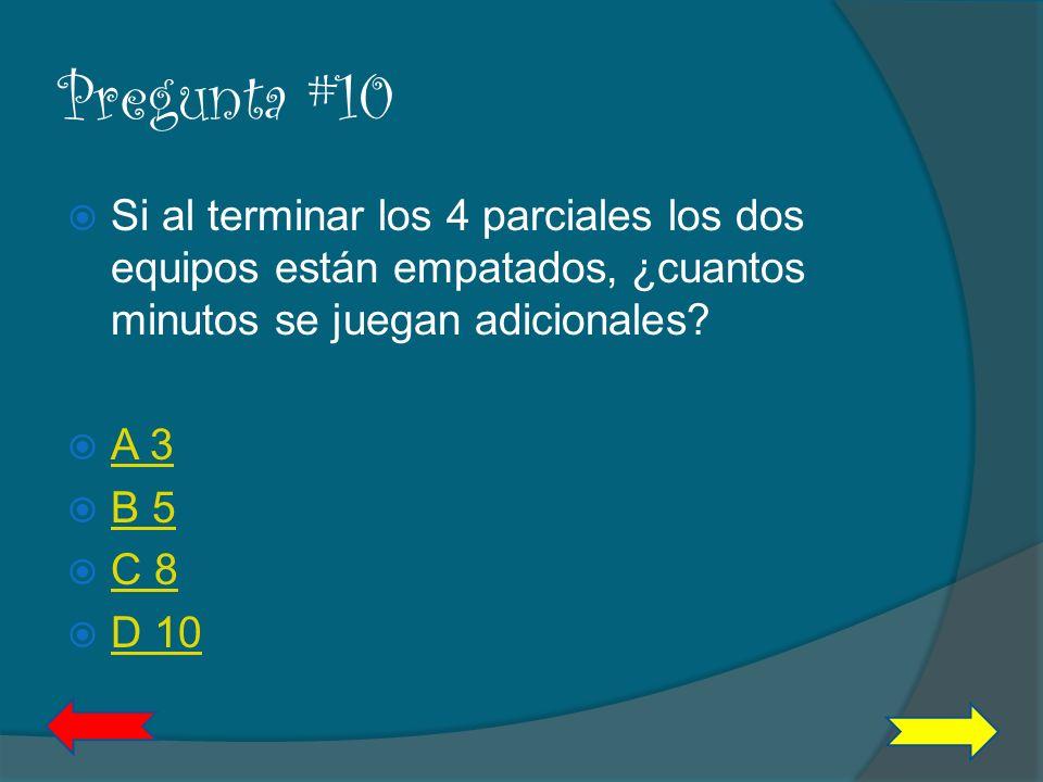 Pregunta #10 Si al terminar los 4 parciales los dos equipos están empatados, ¿cuantos minutos se juegan adicionales