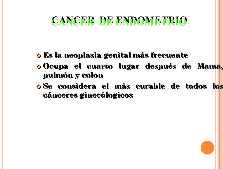CANCER DE ENDOMETRIO Es la neoplasia genital más frecuente