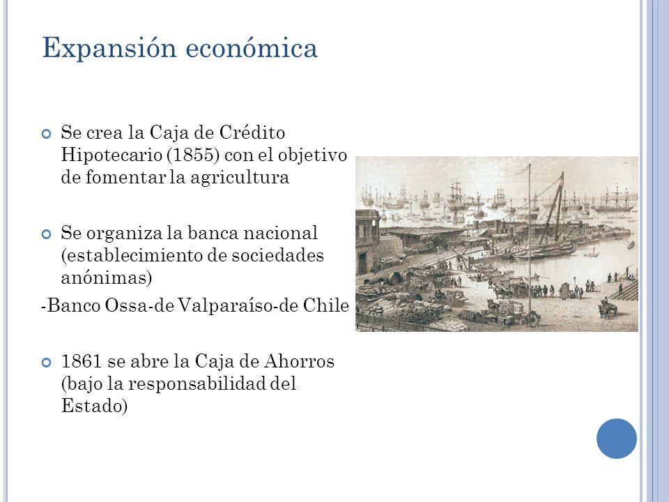 Expansión económica Se crea la Caja de Crédito Hipotecario (1855) con el objetivo de fomentar la agricultura.