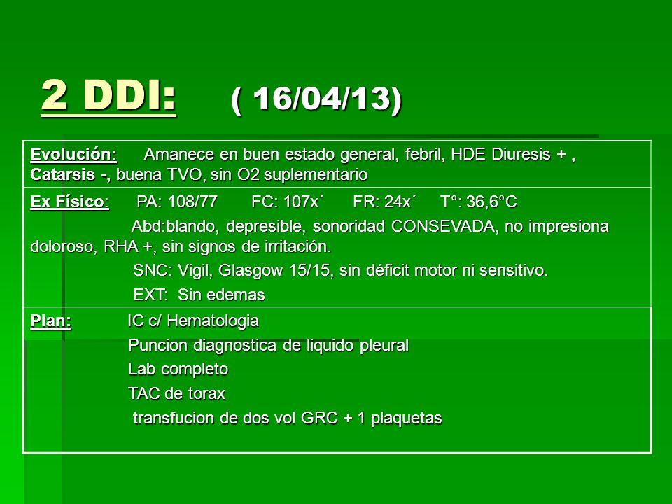 2 DDI: ( 16/04/13) Evolución: Amanece en buen estado general, febril, HDE Diuresis + , Catarsis -, buena TVO, sin O2 suplementario.