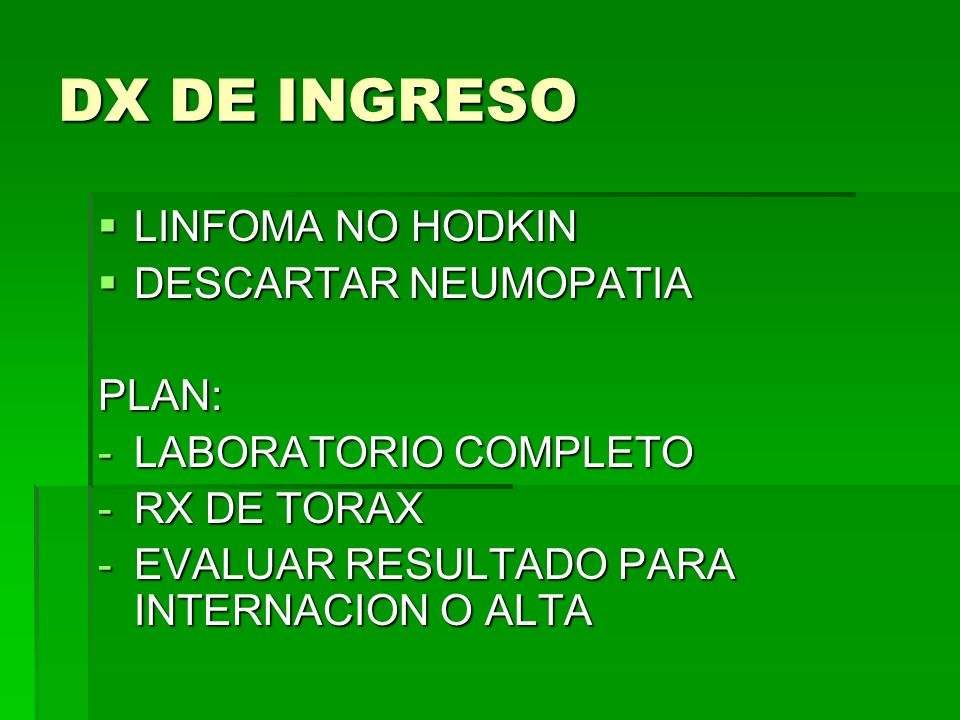 DX DE INGRESO LINFOMA NO HODKIN DESCARTAR NEUMOPATIA PLAN: