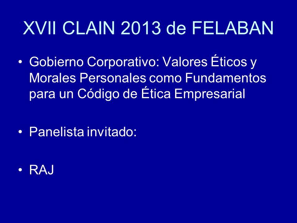 XVII CLAIN 2013 de FELABAN Gobierno Corporativo: Valores Éticos y Morales Personales como Fundamentos para un Código de Ética Empresarial.