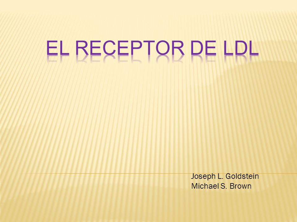 EL RECEPTOR DE LDL Joseph L. Goldstein Michael S. Brown