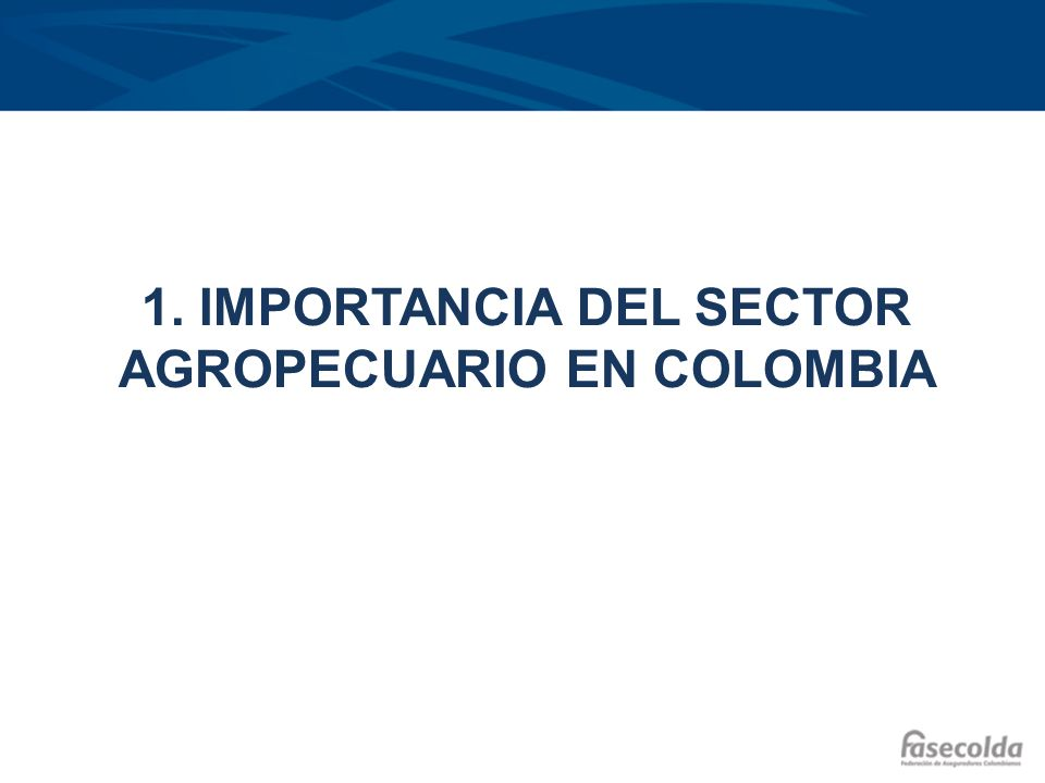 1. IMPORTANCIA DEL SECTOR AGROPECUARIO EN COLOMBIA