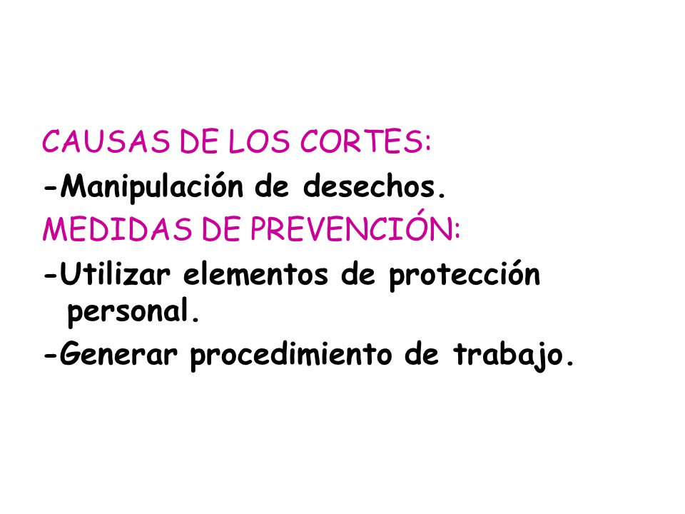 CAUSAS DE LOS CORTES: -Manipulación de desechos. MEDIDAS DE PREVENCIÓN: -Utilizar elementos de protección personal.