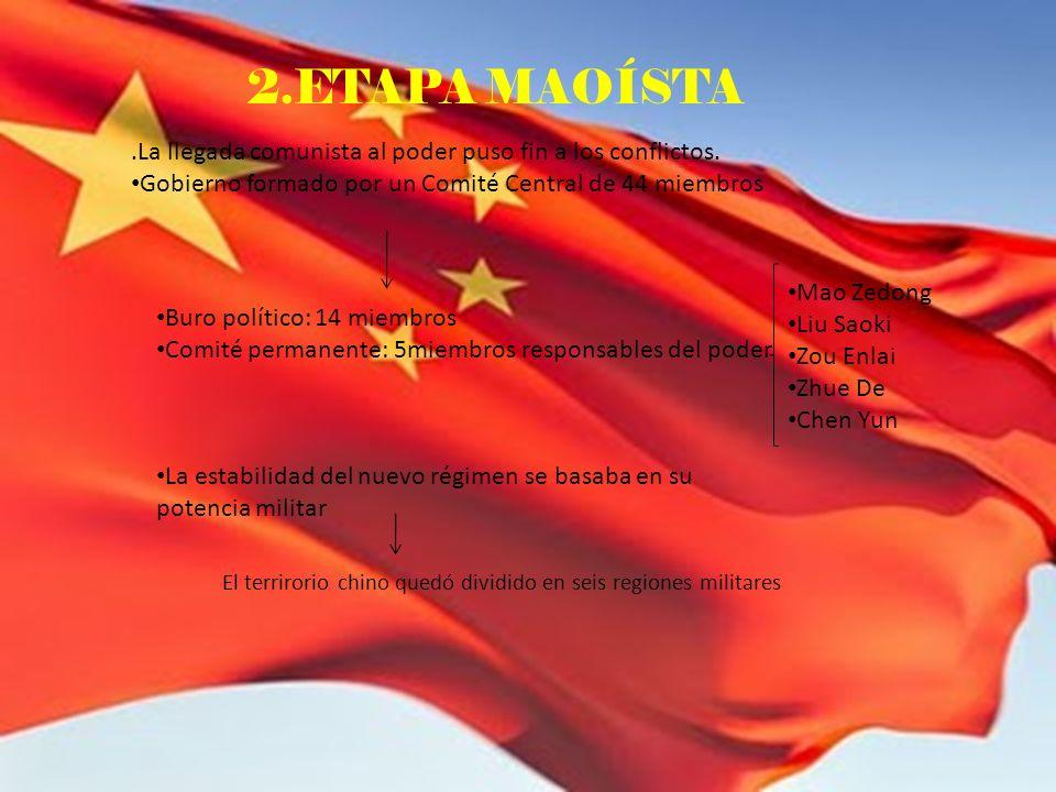 2.ETAPA MAOÍSTA .La llegada comunista al poder puso fin a los conflictos. Gobierno formado por un Comité Central de 44 miembros.
