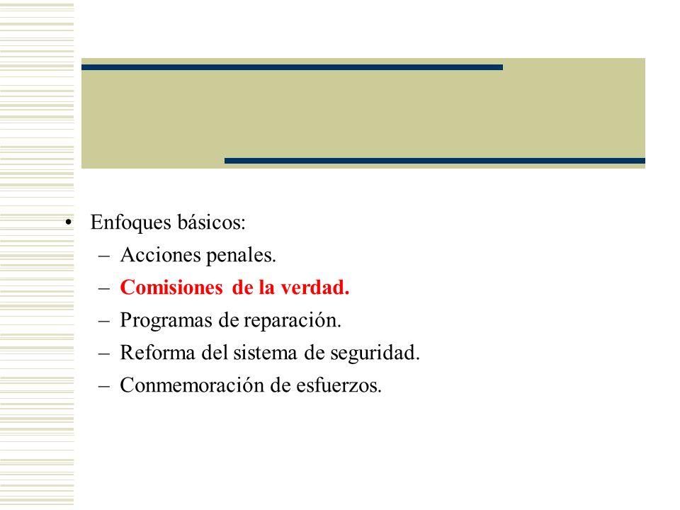 Enfoques básicos:Acciones penales. Comisiones de la verdad. Programas de reparación. Reforma del sistema de seguridad.