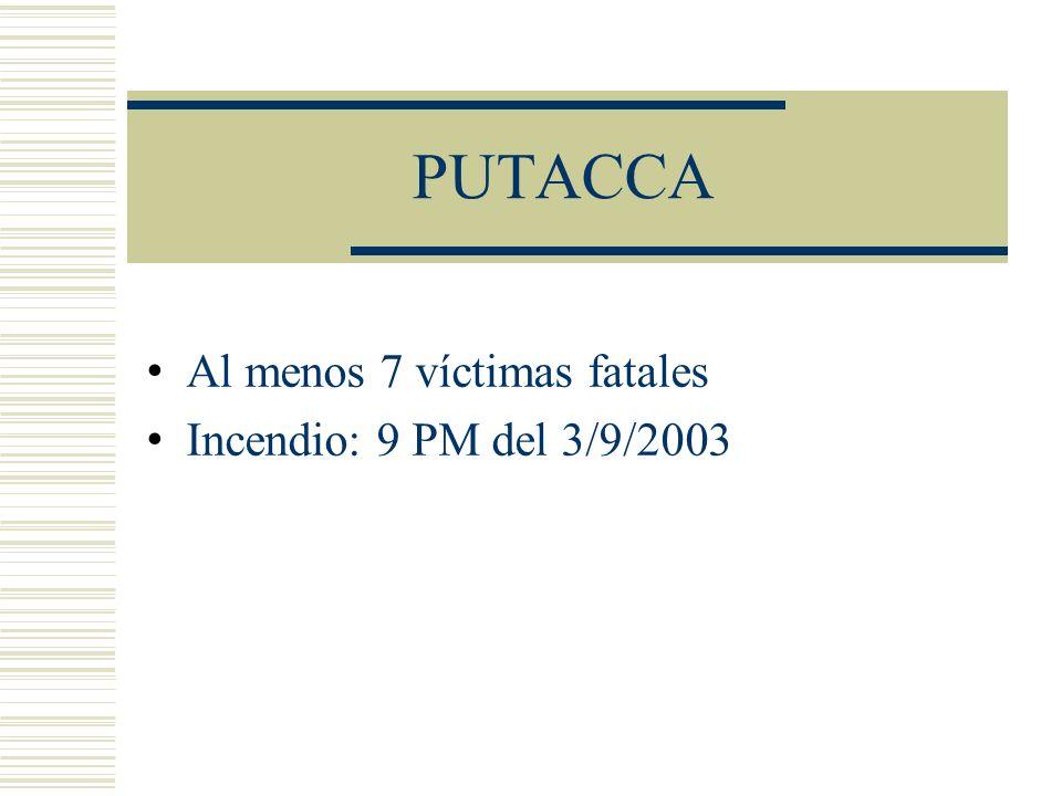 PUTACCA Al menos 7 víctimas fatales Incendio: 9 PM del 3/9/2003