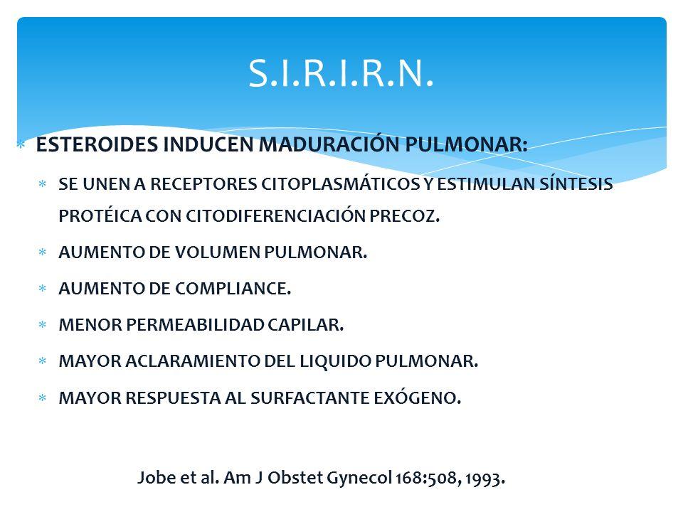 S.I.R.I.R.N. ESTEROIDES INDUCEN MADURACIÓN PULMONAR: