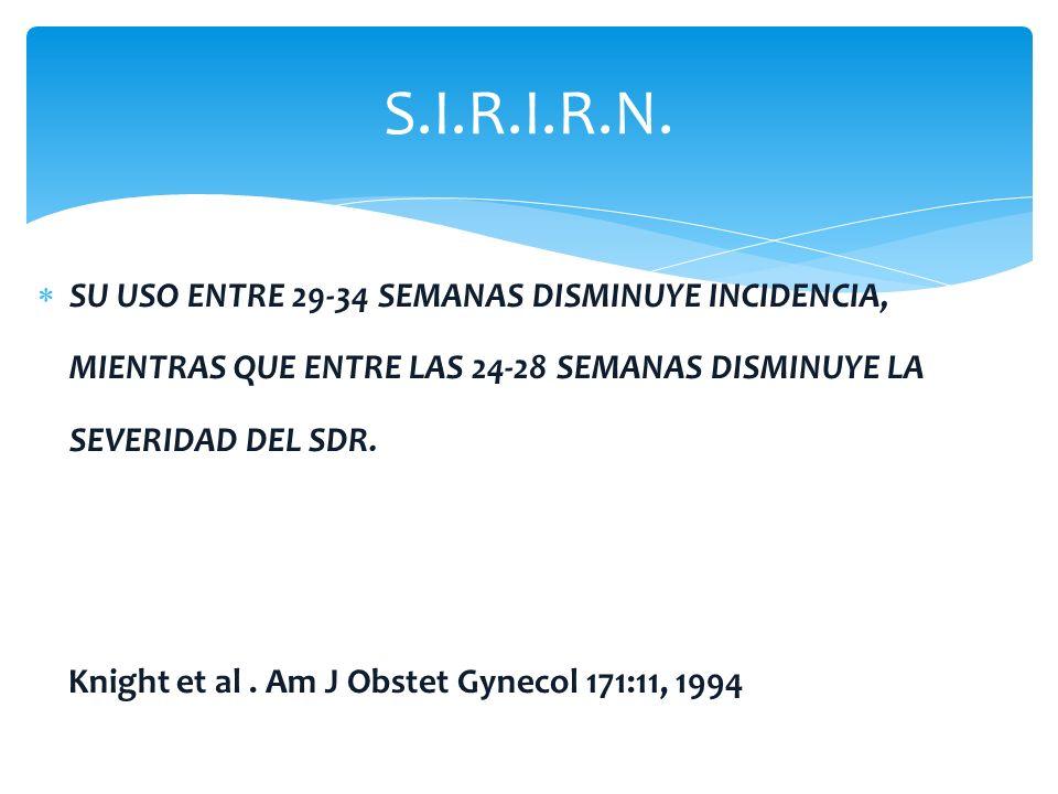 S.I.R.I.R.N.SU USO ENTRE 29-34 SEMANAS DISMINUYE INCIDENCIA, MIENTRAS QUE ENTRE LAS 24-28 SEMANAS DISMINUYE LA SEVERIDAD DEL SDR.