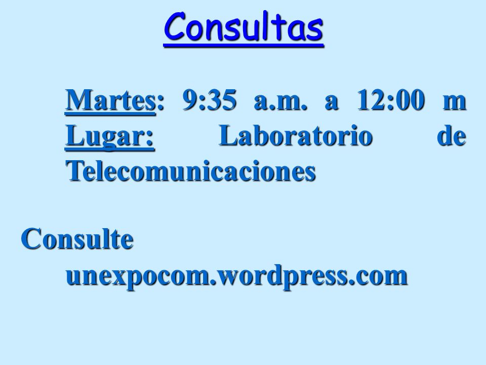 Consultas Martes: 9:35 a.m. a 12:00 m Lugar: Laboratorio de Telecomunicaciones.