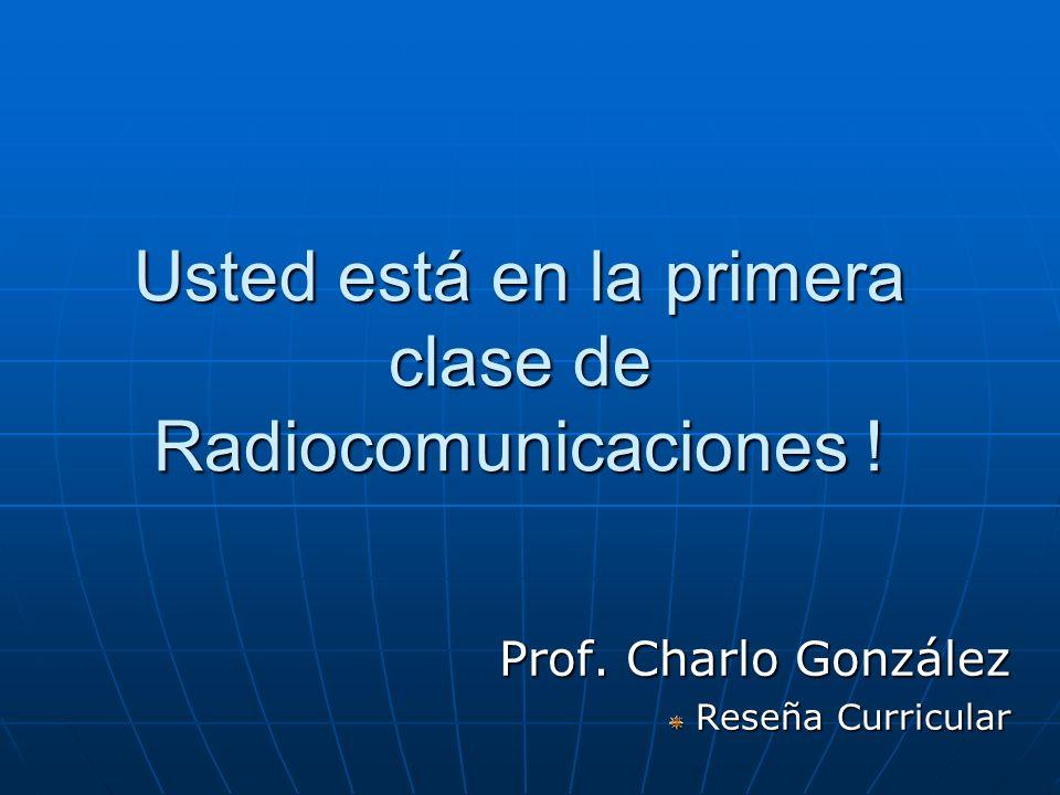 Usted está en la primera clase de Radiocomunicaciones !