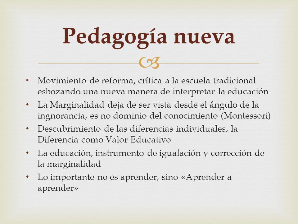 Pedagogía nuevaMovimiento de reforma, crítica a la escuela tradicional esbozando una nueva manera de interpretar la educación.