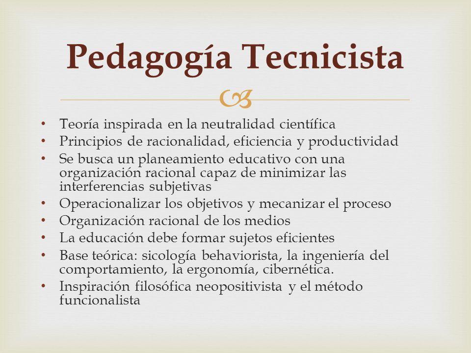 Pedagogía Tecnicista Teoría inspirada en la neutralidad científica