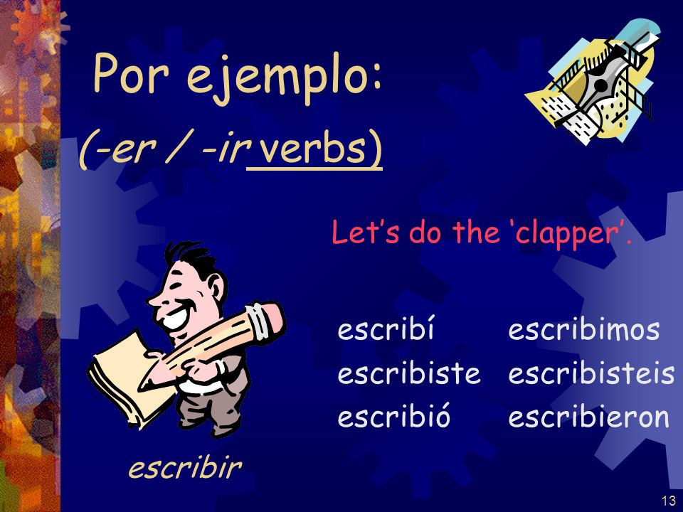 Por ejemplo: (-er / -ir verbs) Let's do the 'clapper'. escribir