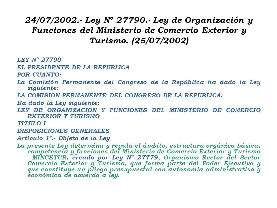 24/07/2002.- Ley Nº 27790.- Ley de Organización y Funciones del Ministerio de Comercio Exterior y Turismo. (25/07/2002)