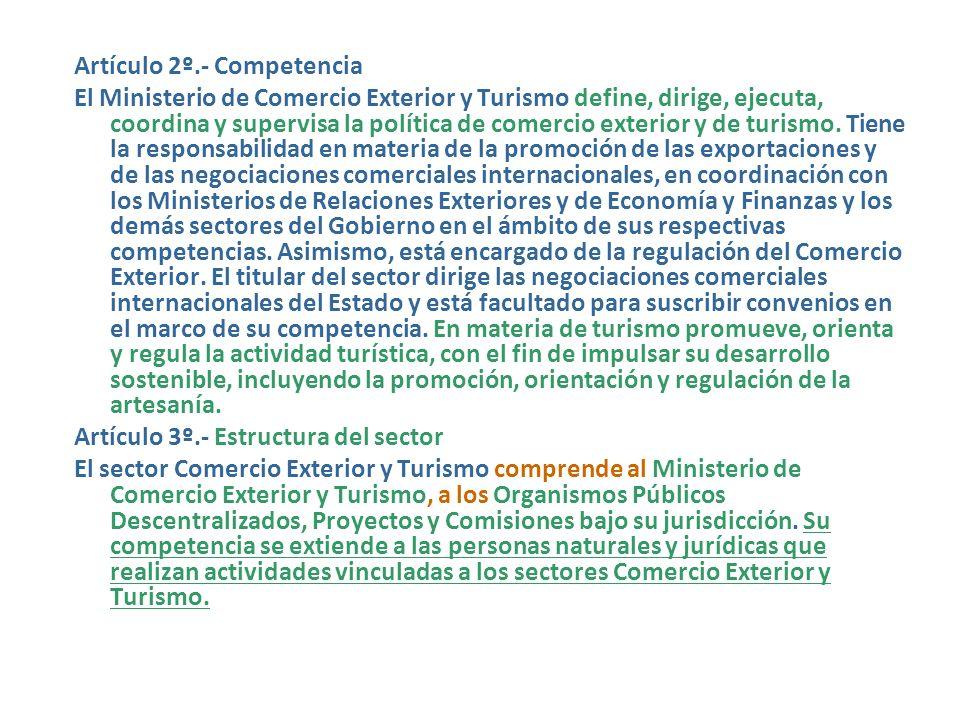 Artículo 2º.- Competencia El Ministerio de Comercio Exterior y Turismo define, dirige, ejecuta, coordina y supervisa la política de comercio exterior y de turismo.