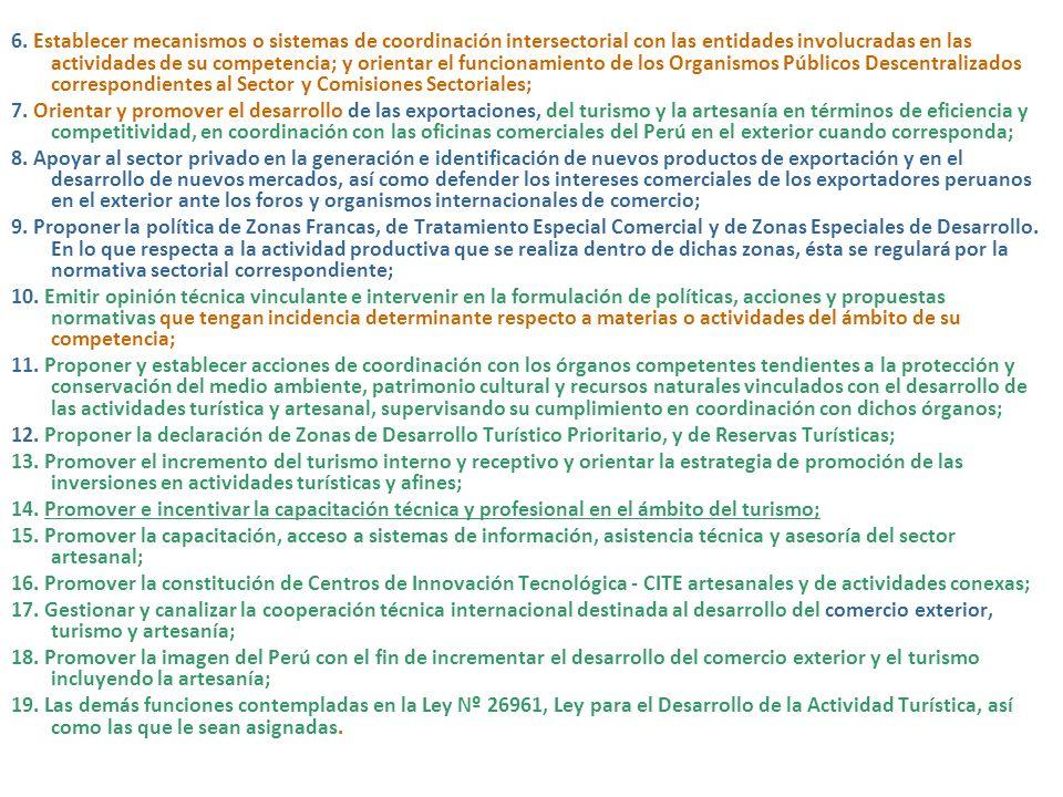 6. Establecer mecanismos o sistemas de coordinación intersectorial con las entidades involucradas en las actividades de su competencia; y orientar el funcionamiento de los Organismos Públicos Descentralizados correspondientes al Sector y Comisiones Sectoriales;