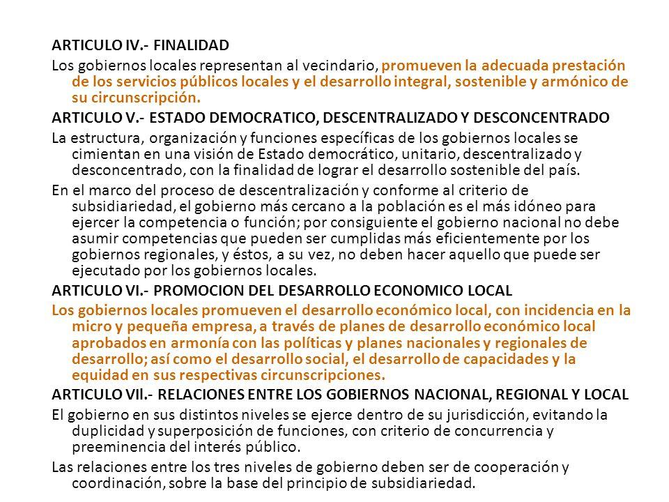 ARTICULO IV.- FINALIDAD Los gobiernos locales representan al vecindario, promueven la adecuada prestación de los servicios públicos locales y el desarrollo integral, sostenible y armónico de su circunscripción.