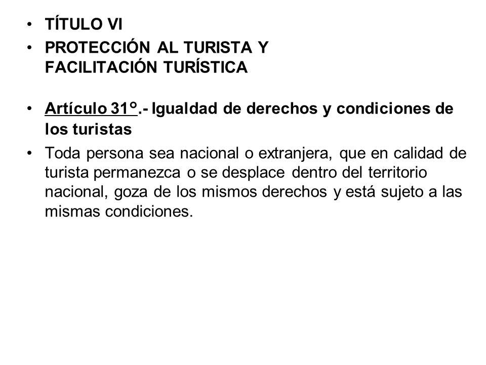 TÍTULO VI PROTECCIÓN AL TURISTA Y FACILITACIÓN TURÍSTICA Artículo 31°.- Igualdad de derechos y condiciones de los turistas.