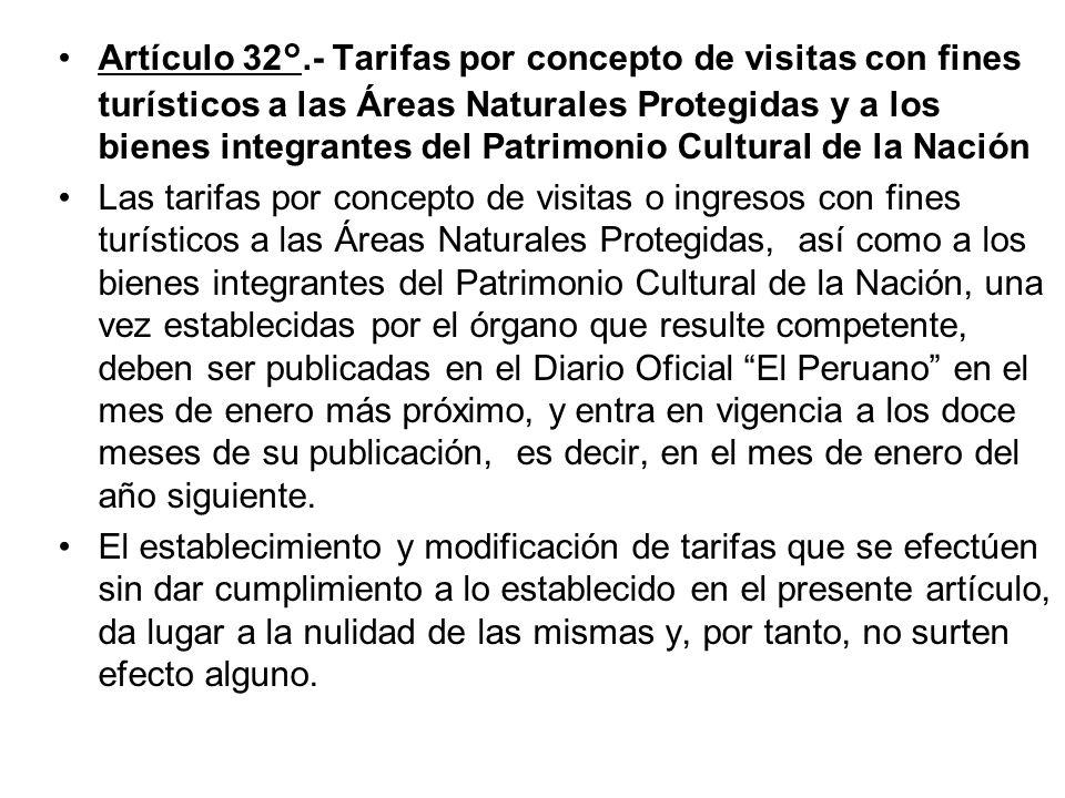 Artículo 32°.- Tarifas por concepto de visitas con fines turísticos a las Áreas Naturales Protegidas y a los bienes integrantes del Patrimonio Cultural de la Nación