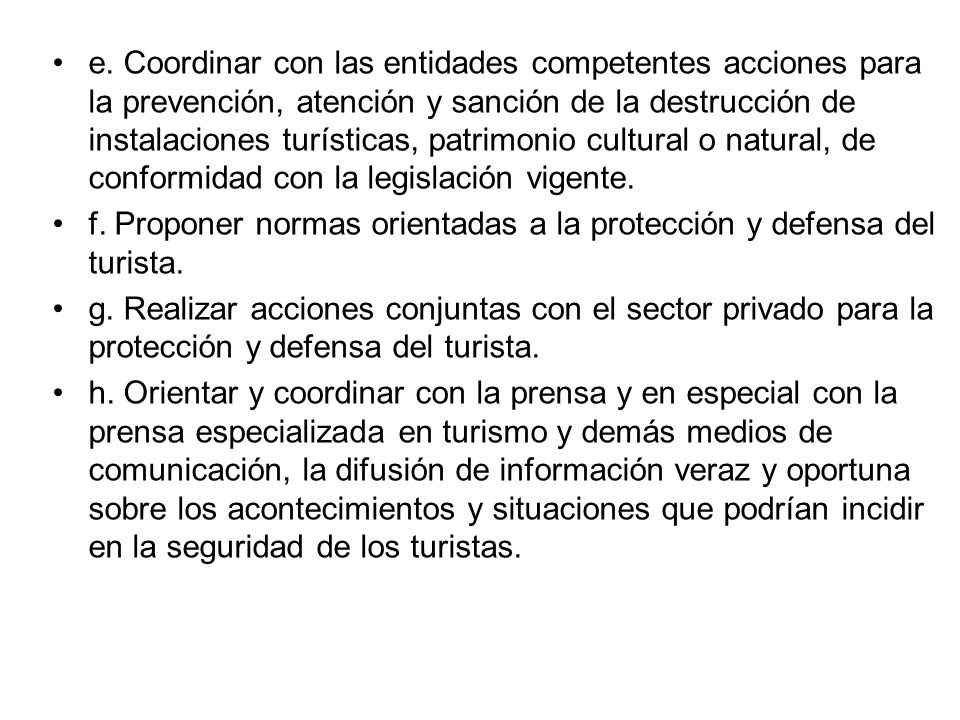 e. Coordinar con las entidades competentes acciones para la prevención, atención y sanción de la destrucción de instalaciones turísticas, patrimonio cultural o natural, de conformidad con la legislación vigente.