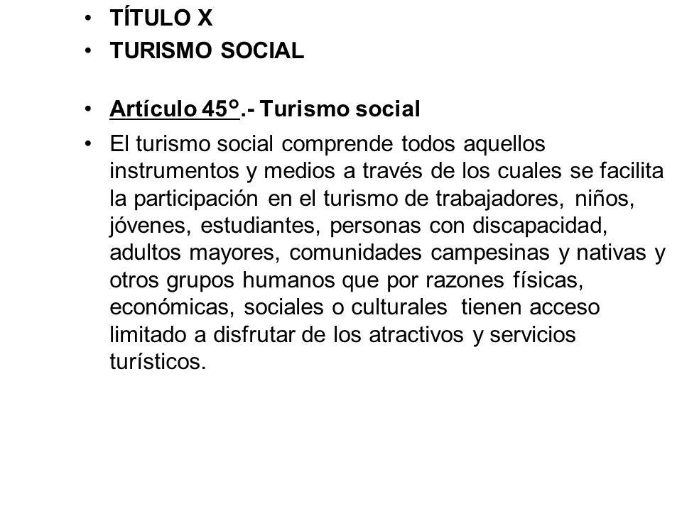 TÍTULO X TURISMO SOCIAL Artículo 45°.- Turismo social.