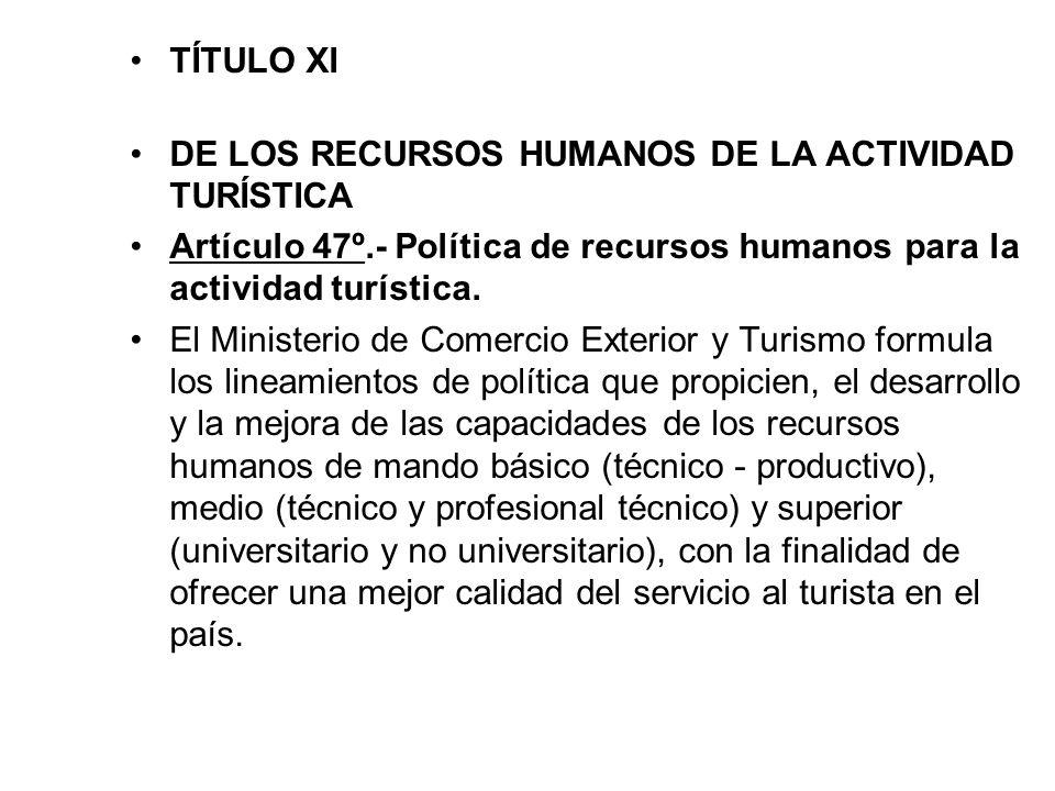 TÍTULO XI DE LOS RECURSOS HUMANOS DE LA ACTIVIDAD TURÍSTICA. Artículo 47º.- Política de recursos humanos para la actividad turística.