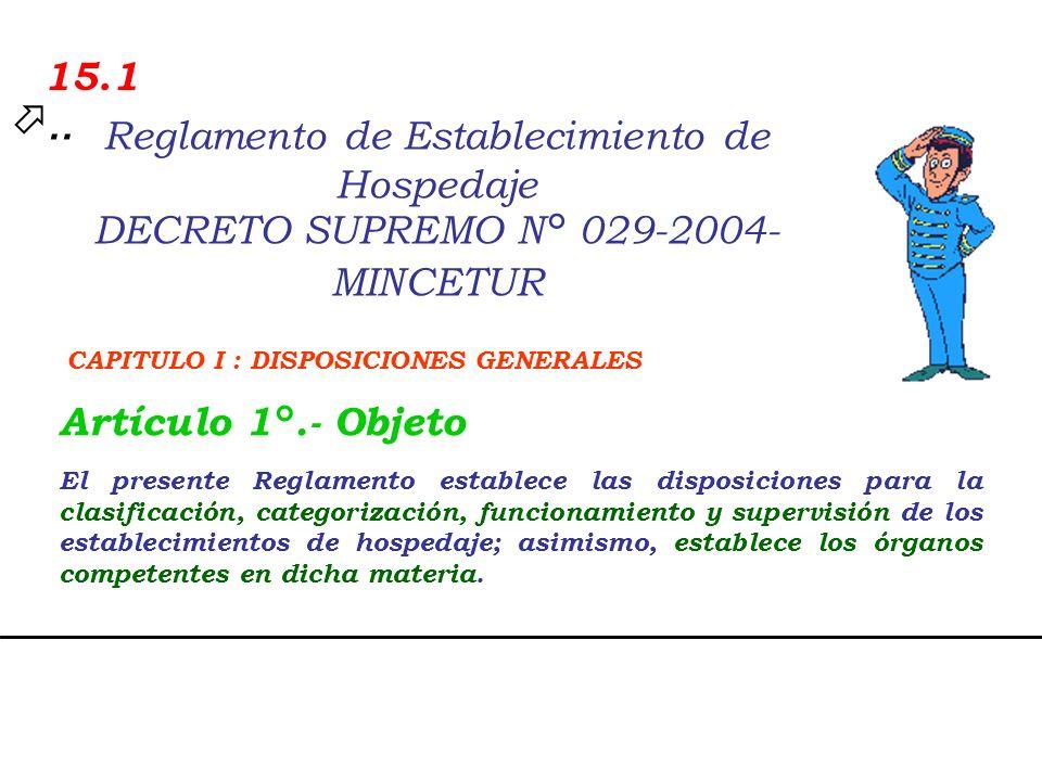 15.1 .. Reglamento de Establecimiento de Hospedaje DECRETO SUPREMO N° 029-2004-MINCETUR. CAPITULO I : DISPOSICIONES GENERALES.