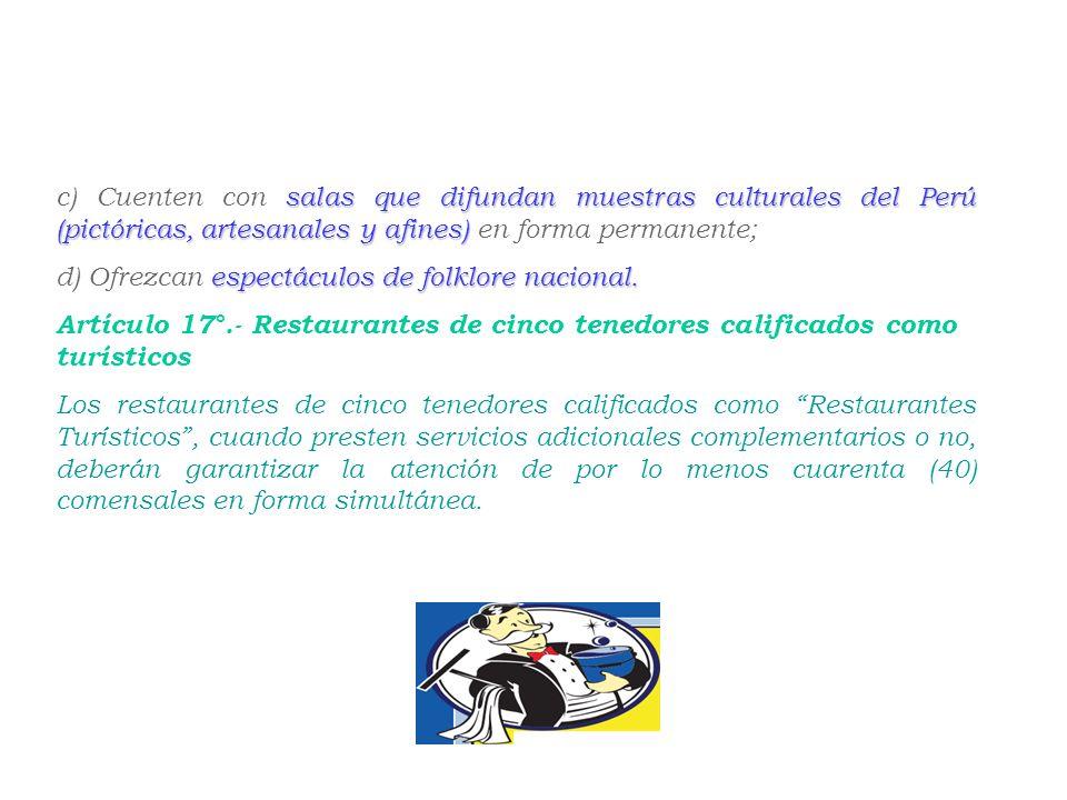 c) Cuenten con salas que difundan muestras culturales del Perú (pictóricas, artesanales y afines) en forma permanente;