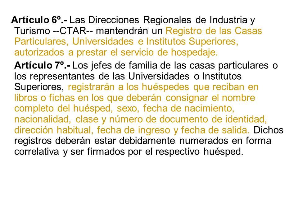 Artículo 6º.- Las Direcciones Regionales de Industria y Turismo --CTAR-- mantendrán un Registro de las Casas Particulares, Universidades e Institutos Superiores, autorizados a prestar el servicio de hospedaje.