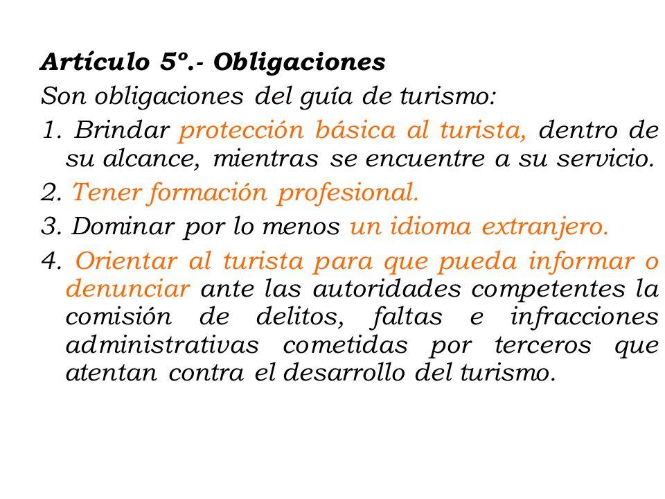 Artículo 5º. - Obligaciones Son obligaciones del guía de turismo: 1