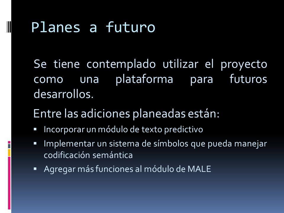Planes a futuro Se tiene contemplado utilizar el proyecto como una plataforma para futuros desarrollos.