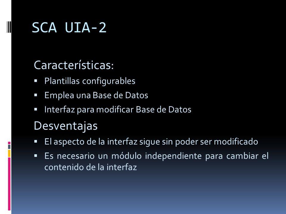 SCA UIA-2 Características: Desventajas Plantillas configurables