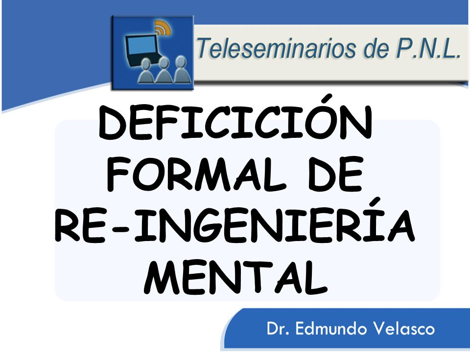 DEFICICIÓN FORMAL DE RE-INGENIERÍA MENTAL