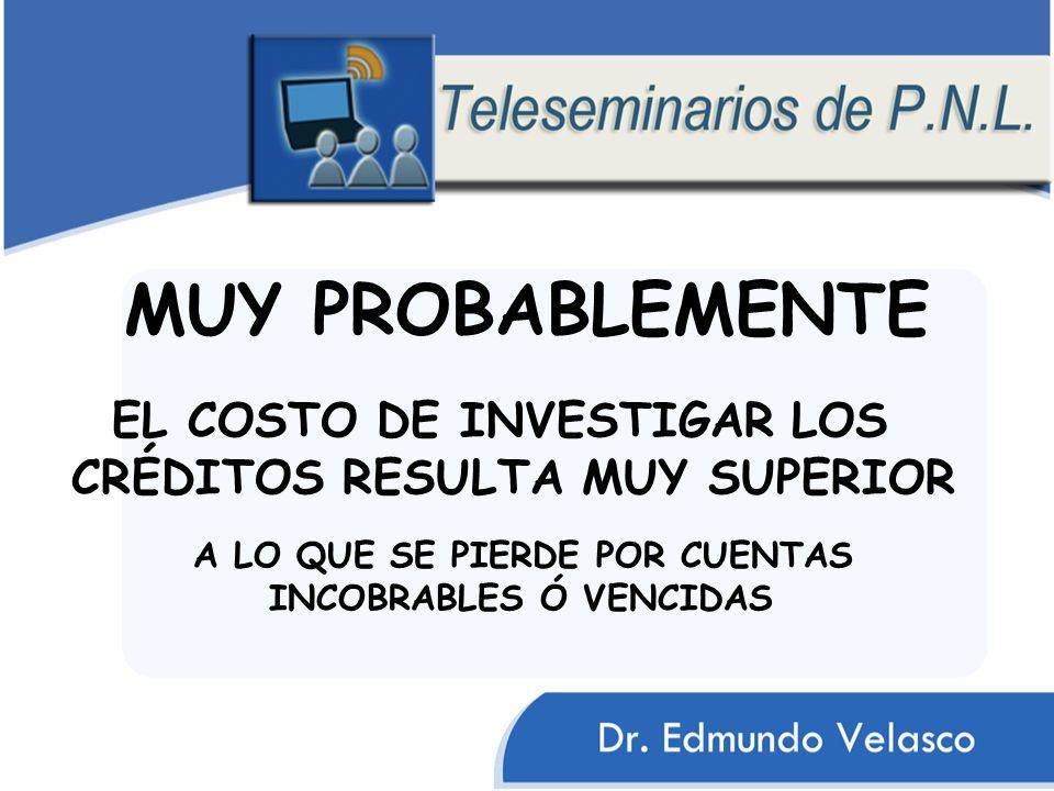 MUY PROBABLEMENTE EL COSTO DE INVESTIGAR LOS