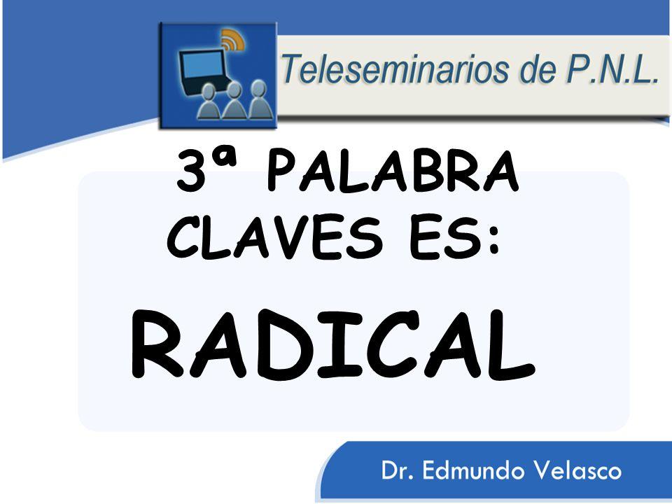 3ª PALABRA CLAVES ES: RADICAL ESTE ES EL PRINCIPIO FINDAMENTAL