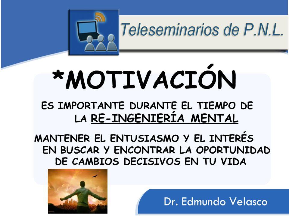 *MOTIVACIÓN ES IMPORTANTE DURANTE EL TIEMPO DE LA RE-INGENIERÍA MENTAL