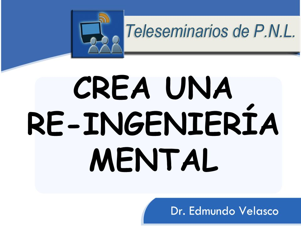CREA UNA RE-INGENIERÍA MENTAL