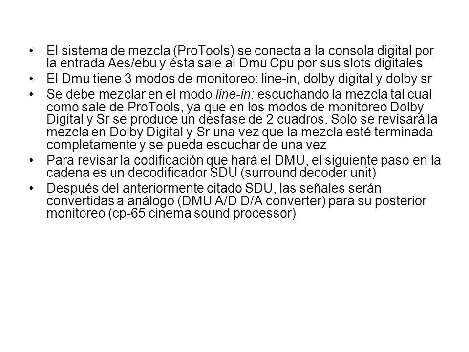 El sistema de mezcla (ProTools) se conecta a la consola digital por la entrada Aes/ebu y ésta sale al Dmu Cpu por sus slots digitales