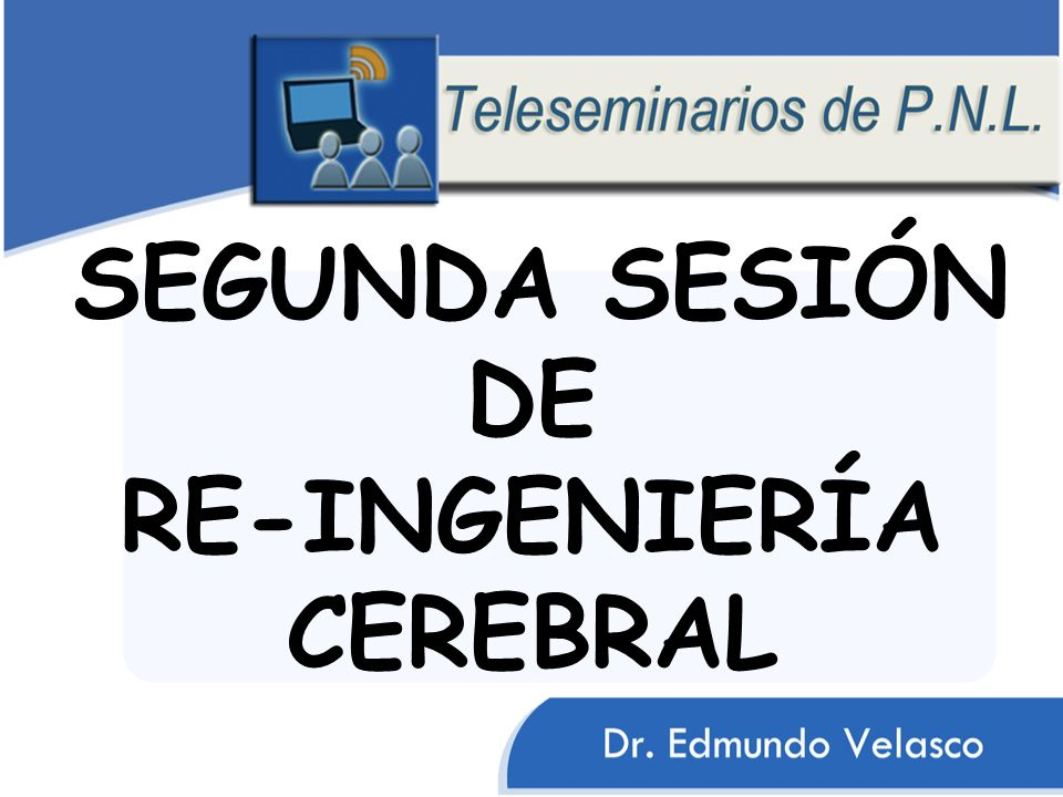SEGUNDA SESIÓN DE RE-INGENIERÍA CEREBRAL
