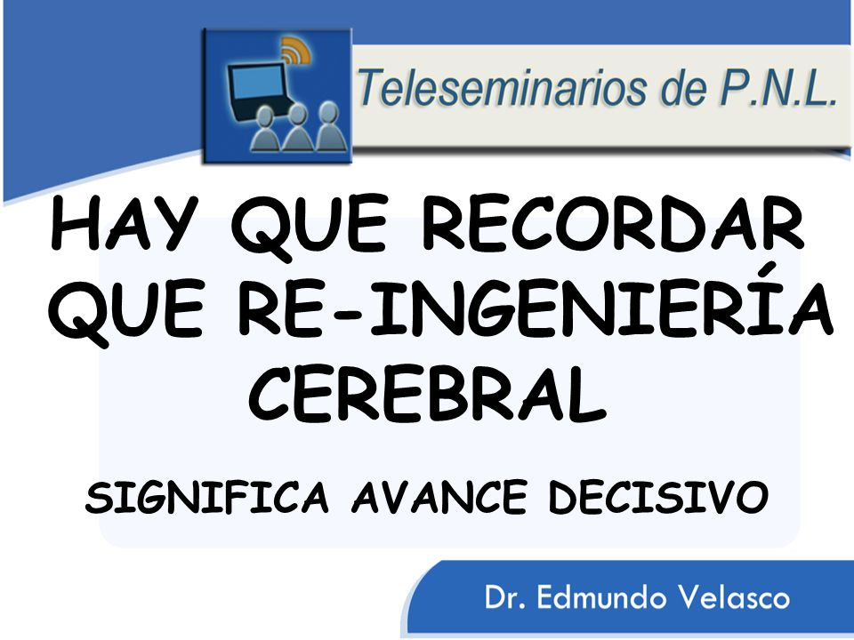 HAY QUE RECORDAR QUE RE-INGENIERÍA CEREBRAL