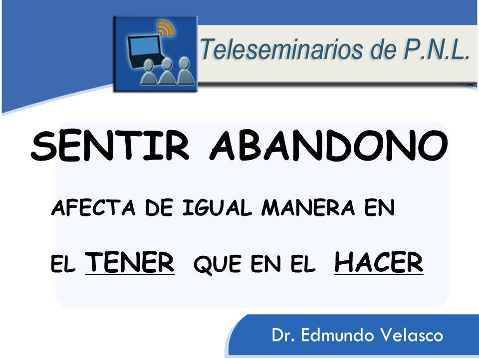SENTIR ABANDONO AFECTA DE IGUAL MANERA EN EL TENER QUE EN EL HACER