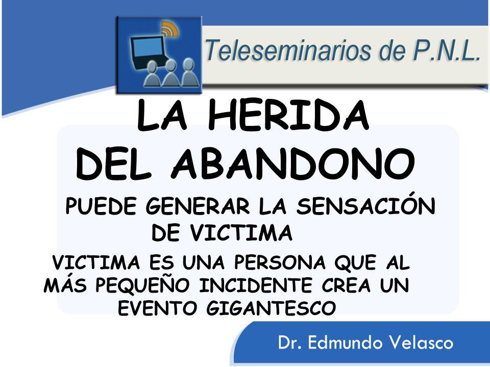 LA HERIDA DEL ABANDONO PUEDE GENERAR LA SENSACIÓN DE VICTIMA