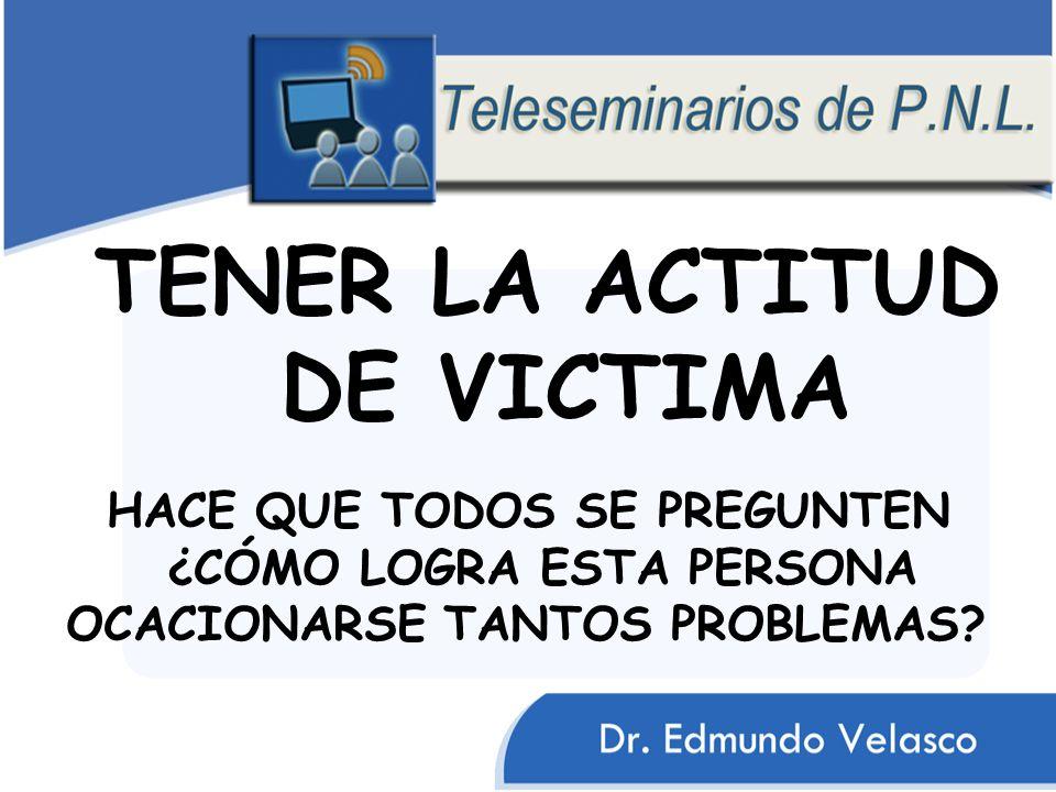TENER LA ACTITUD DE VICTIMA