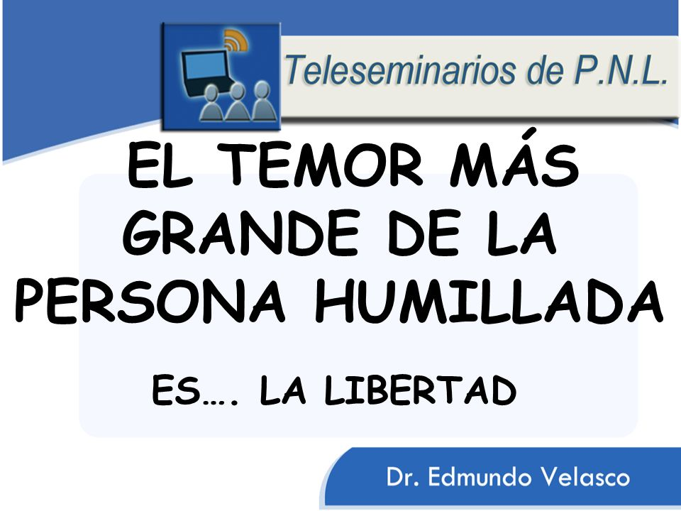 EL TEMOR MÁS GRANDE DE LA PERSONA HUMILLADA