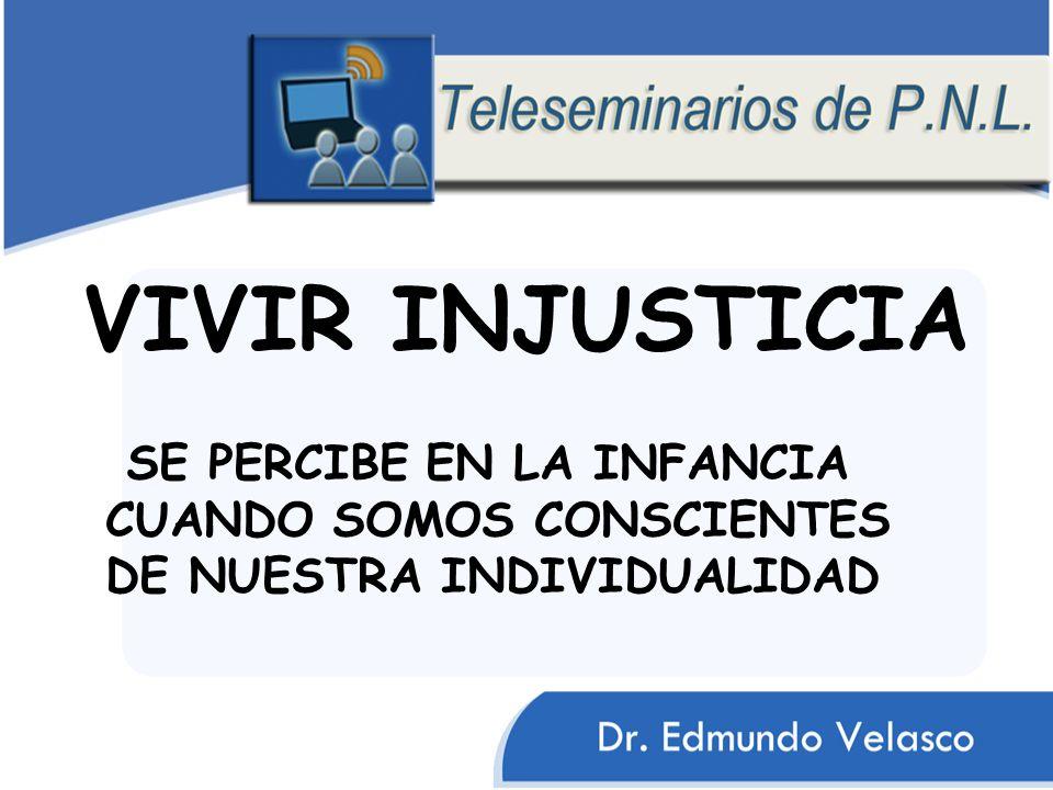 VIVIR INJUSTICIA SE PERCIBE EN LA INFANCIA CUANDO SOMOS CONSCIENTES