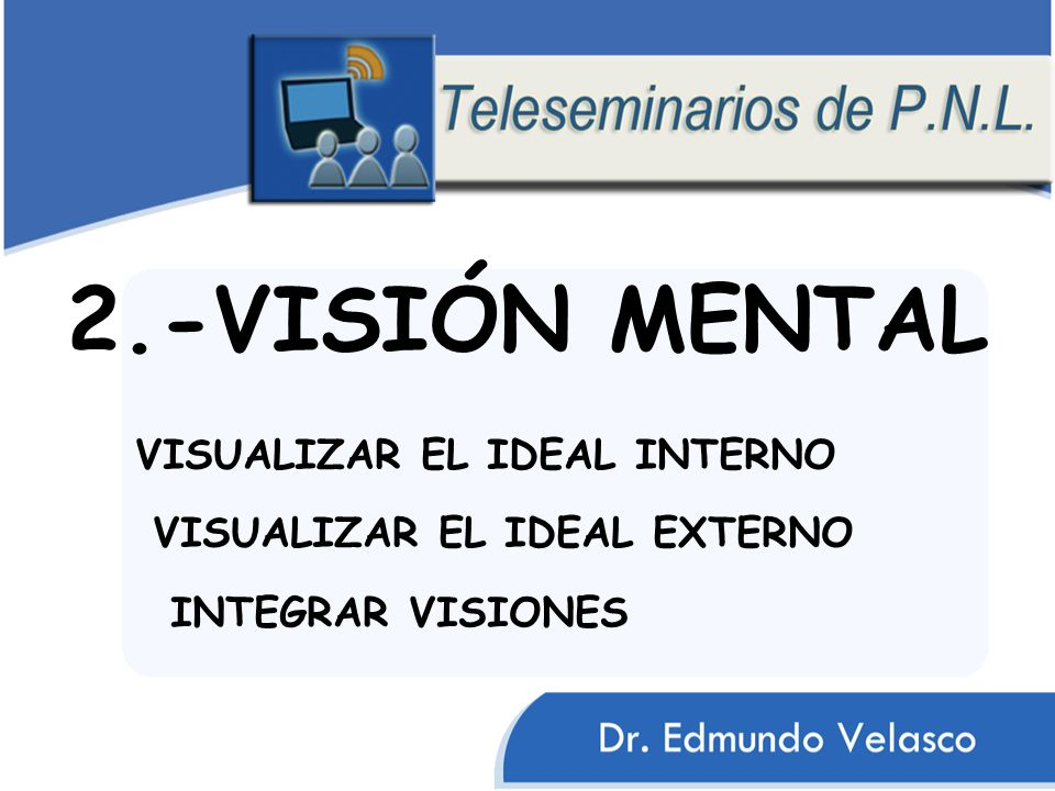 2.-VISIÓN MENTAL VISUALIZAR EL IDEAL INTERNO