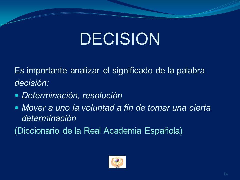 DECISION Es importante analizar el significado de la palabra decisión: